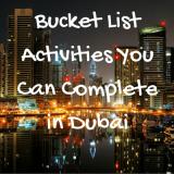 Bucket List Activities You Can Complete in Dubai